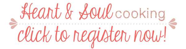 Heart & Soul Cooking...click to register now!